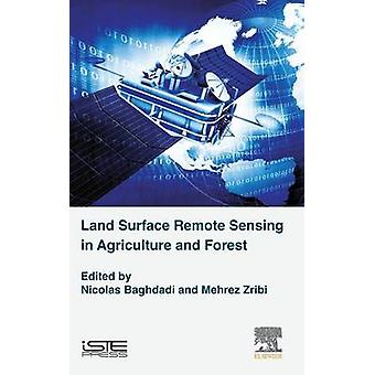 Land Surface Remote Sensing in Agriculture and Forest by Baghdadi & Nicolas