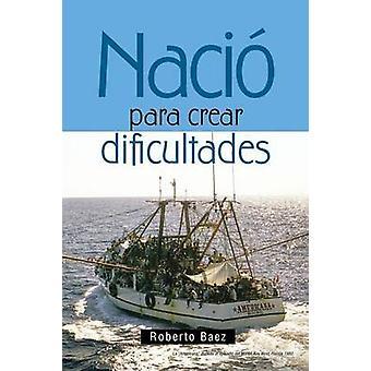 Naci para crear dificultades by Roberto Baez