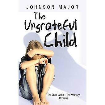 The Ungrateful Child The Child Within  The Memory Remains by Major & Johnson
