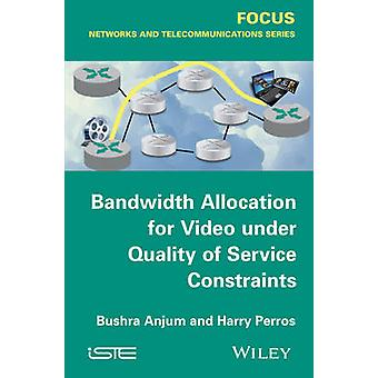 Bandwidth Allocation for Video Under Quality of Service Constraints by Anjum & Bushra