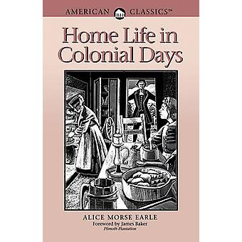 Home Life in Colonial Days American Classics by Earle & Alice Morse