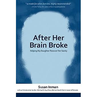 After Her Brain Broke Helping My Daughter Recover Her Sanity by Inman & Susan