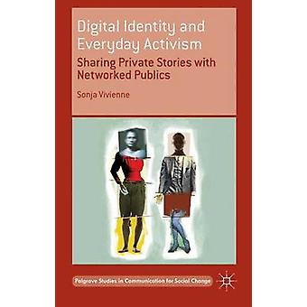 Digital Identity and Everyday Activism Sharing Private Stories with Networked Publics by Vivienne & Sonja