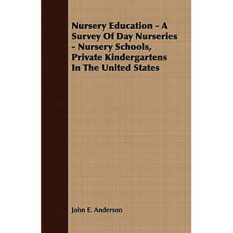 Nursery Education  A Survey Of Day Nurseries  Nursery Schools Private Kindergartens In The United States by Anderson & John E.