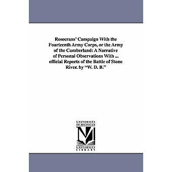 Rosecrans Campaign With the Fourteenth Army Corps or the Army of the Cumberland A Narrative of Personal Observations With ... official Reports of the Battle of Stone River. by W. D. B. by Bickham & William Denison