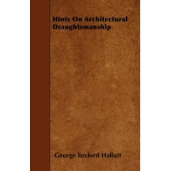Hints On Architectural Draughtsmanship by Hallatt & George Tuxford
