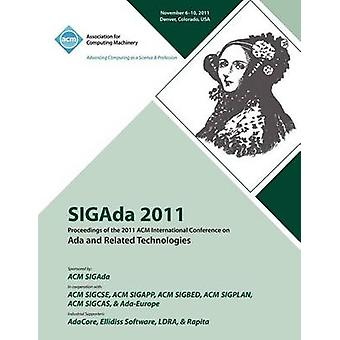 SIGAda 2011 Proceedings of the 2011 ACM Conference on Ada and Related Technologies by SIGAda 11 Conference Committee
