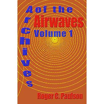 Archives of the Airwaves Vol. 1 by Paulson & Roger C.