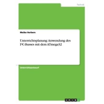 Unterrichtsplanung Anwendung des ICBusses mit dem ATmega32 by Herbers & Meike