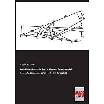 Analytische Geometrie Des Punktes Der Geraden Und Der Kegelschnitte Nach Neueren Methoden Dargestellt by Hanner & Adolf