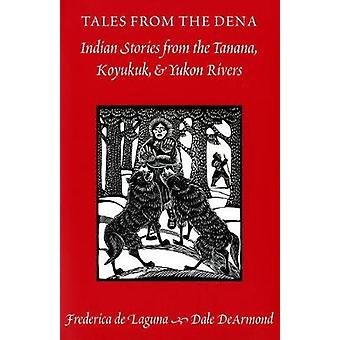 Tales from the Dena - Indian Stories from the Tanana - Koyukuk - and Y