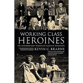 Working Class Heroines - The Extraordinary Women of Dublin's Tenements