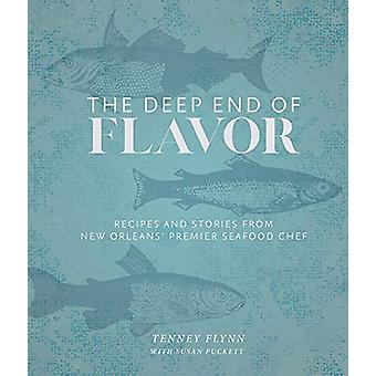 The Deep End of Flavor - Recipes and Stories from New Orleans' Premier