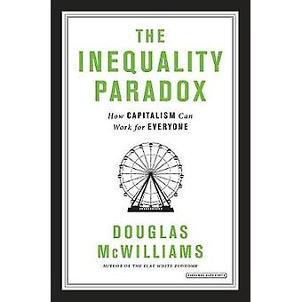 The Inequality Paradox - How Capitalism Can Work for Everyone by Dougl