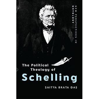 The Political Theology of Schelling by Saitya B Das - 9781474416900 B