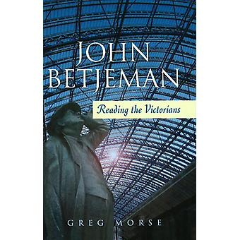 John Betjeman - Reading the Victorians by Greg Morse - 9781845192716 B