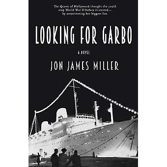 Looking for Garbo - A Novel by Jon James Miller - 9781943075553 Book