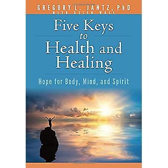 Book - Jantz Five Keys Health & Healing - Hope for Body - Mind - an