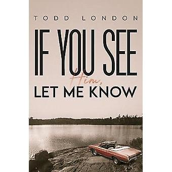 If You See Him - Let Me Know by Todd London - 9781528950671 Book