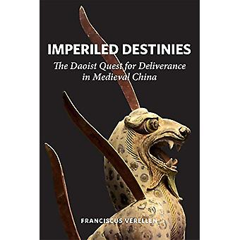 Imperiled Destinies - The Daoist Quest for Deliverance in Medieval Chi