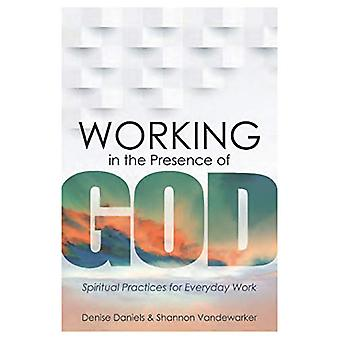 Working in the Presence of God - Spiritua - Spiritual Practices for Eve