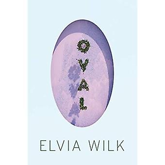 Oval - A Novel by Elvia Wilk - 9781593764050 Book