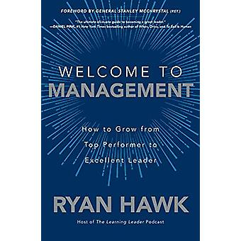 Welcome to Management - How to Grow From Top Performer to Excellent Le