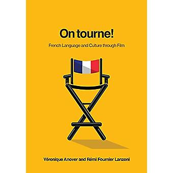 On tourne! - French Language and Culture through Film by Veronique Ano
