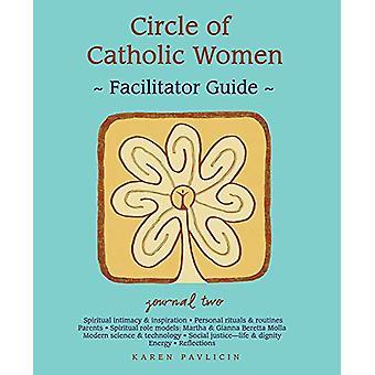 Circle of Catholic WomenaJournal Two Facilitator Guide by Karen Pavli