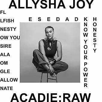 Joy*Allysha - Acadie : Raw [CD] USA import