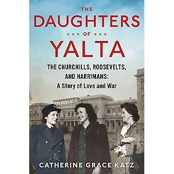 The Daughters of Yalta by Catherine Grace Katz & Katz