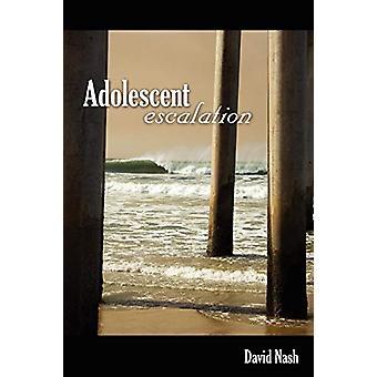 Adolescent Escalation by David Nash - 9780615204895 Book