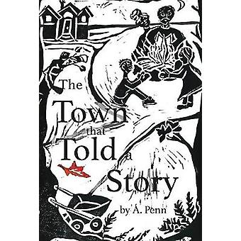 The Town that Told a Story by A Penn - 9780692976593 Book
