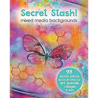 Secret Stash! Mixed Media Backgrounds - 98 Painted Pages to Use in You
