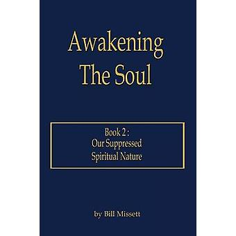 Awakening The Soul - Book 2 - Our Suppressed Spiritual Nature by Bill M