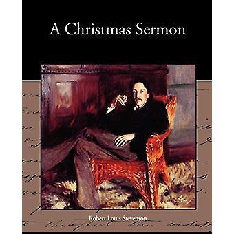 A Christmas Sermon by Robert Louis Stevenson - 9781438534473 Book