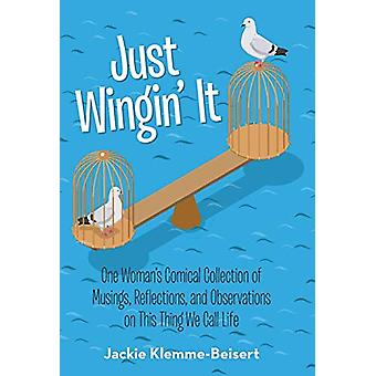 Just Wingin' It - One Woman's Comical Collection of Musings - Reflecti