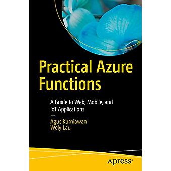 Practical Azure Functions - A Guide to Web - Mobile - and IoT Applicat