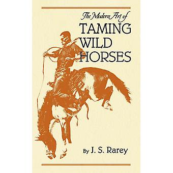 The Modern Art of Taming Wild Horses by J Rarey - 9781557091260 Book