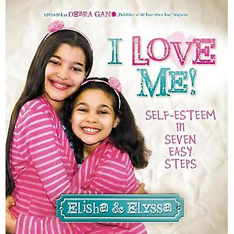 I Love Me - Itsetunto seitsemässä helpossa vaiheessa elishan mukaan - 9781630471422