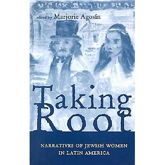 Taking Root  Narratives of Jewish Women in Latin America by Edited by Marjorie Agosin