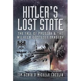 L'État perdu d'Hitler La chute de la Prusse et la tragédie de Wilhelm Gustloff
