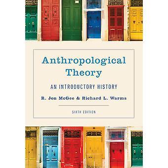 Antropologinen teoria Johdantohistoria, jonka on toimittanut Richard L Warms editoinut R Jon McGee