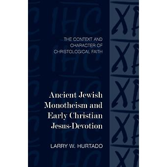Ancient Jewish Monotheism and Early Christian JesusDevotion  The Context and Character of Christological Faith by Larry W Hurtado