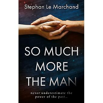 So Much More the Man by Stephan Le Marchand