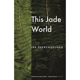 This Jade World by Ira Sukrungruang