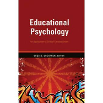 Educational Psychology  An Application of Critical Constructivism by Edited by Greg S Goodman