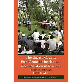 Les tribunaux Gacaca PostGenocide Justice and Reconciliation in Rwanda Justice without Lawyers par Phil Clark