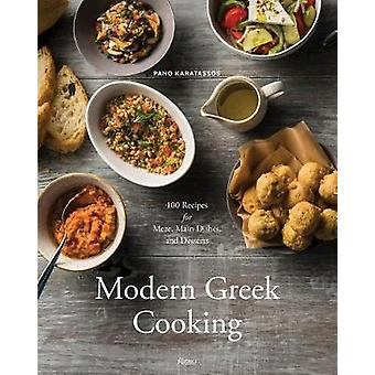 Modern Greek Cooking - 100 Recipes for Meze - Main Dishes - and Desser