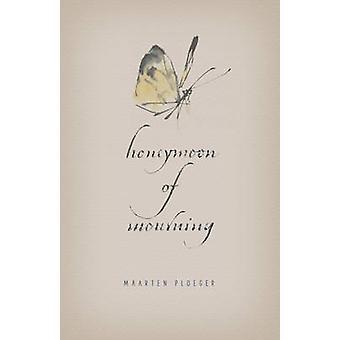Honeymoon of Mourning by Maarten Ploeger - Matthew Dexter - 978093277